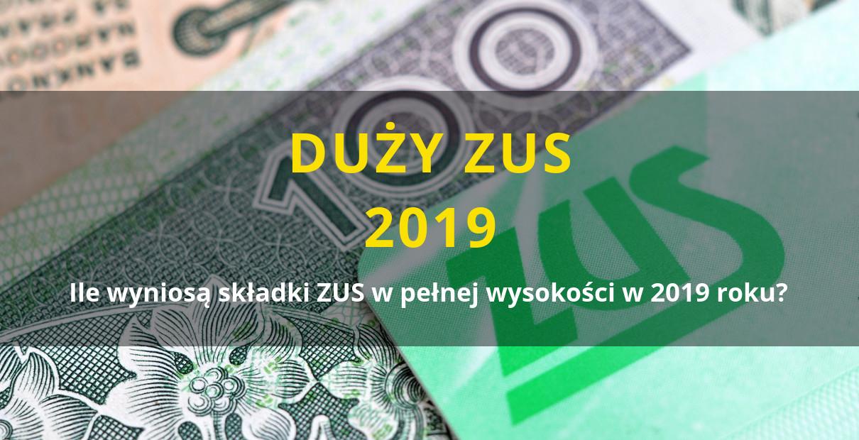 Duży ZUS 2019 - ile wyniesie?