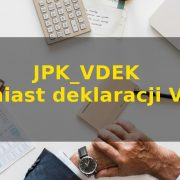 JPK_VDEK zamiast JPK VAT i deklaracji VAT